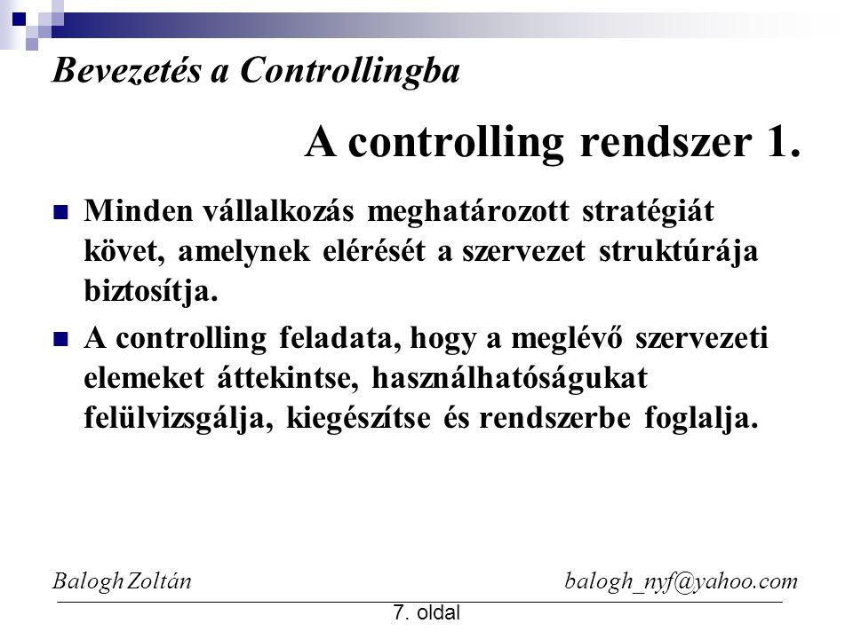 Balogh Zoltán balogh_nyf@yahoo.com 7. oldal Bevezetés a Controllingba Minden vállalkozás meghatározott stratégiát követ, amelynek elérését a szervezet