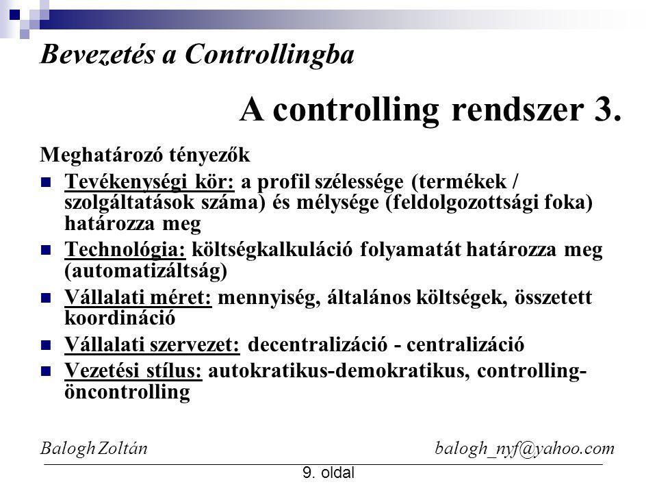 Balogh Zoltán balogh_nyf@yahoo.com 9. oldal Bevezetés a Controllingba Meghatározó tényezők Tevékenységi kör: a profil szélessége (termékek / szolgálta