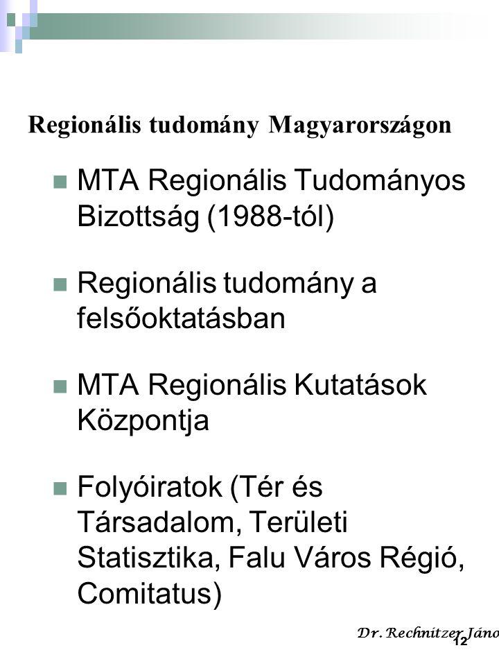 12 Regionális tudomány Magyarországon MTA Regionális Tudományos Bizottság (1988-tól) Regionális tudomány a felsőoktatásban MTA Regionális Kutatások Kö
