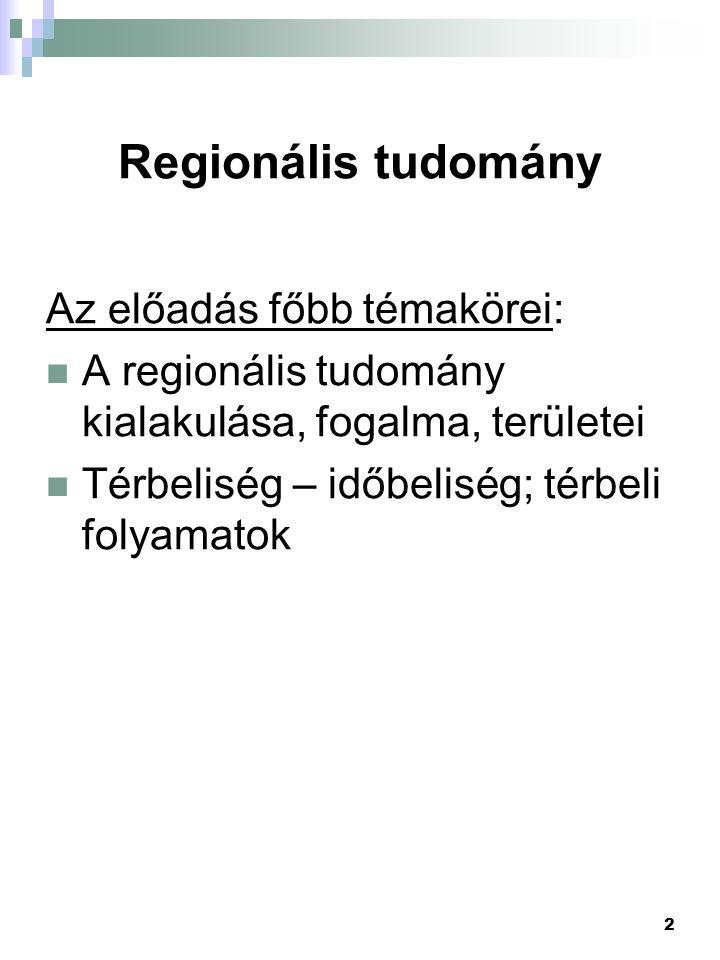 2 Regionális tudomány Az előadás főbb témakörei: A regionális tudomány kialakulása, fogalma, területei Térbeliség – időbeliség; térbeli folyamatok