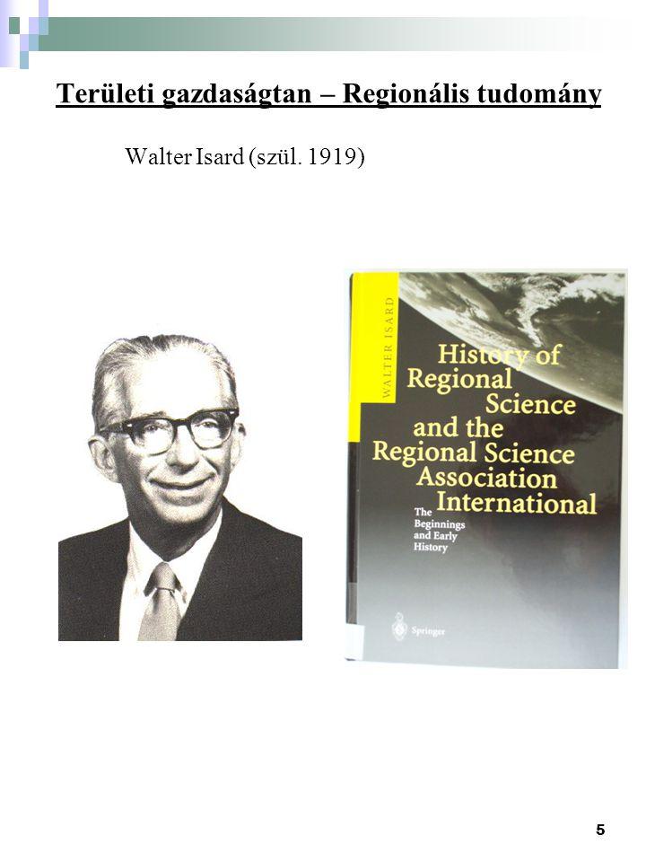 5 Területi gazdaságtan – Regionális tudomány Walter Isard (szül. 1919)