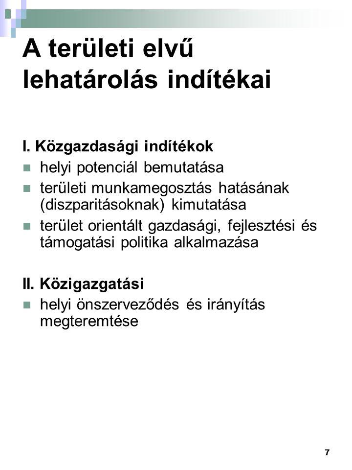7 A területi elvű lehatárolás indítékai I. Közgazdasági indítékok helyi potenciál bemutatása területi munkamegosztás hatásának (diszparitásoknak) kimu