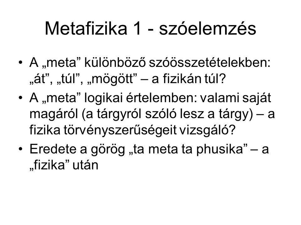 """Metafizika 1 - szóelemzés A """"meta különböző szóösszetételekben: """"át , """"túl , """"mögött – a fizikán túl."""