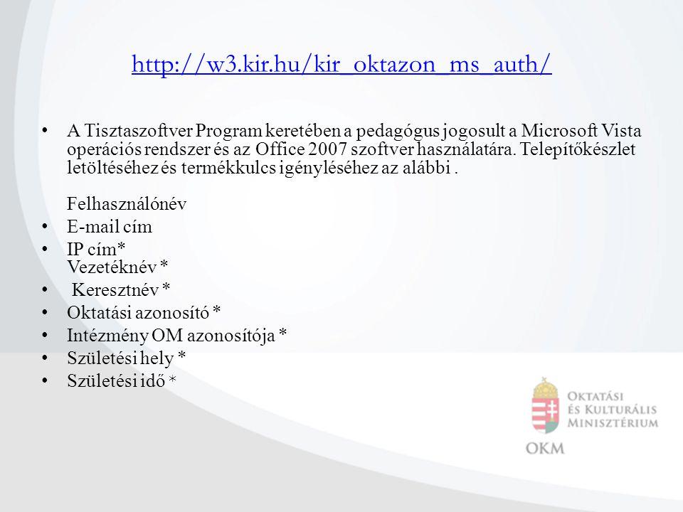 http://w3.kir.hu/kir_oktazon_ms_auth/ A Tisztaszoftver Program keretében a pedagógus jogosult a Microsoft Vista operációs rendszer és az Office 2007 s