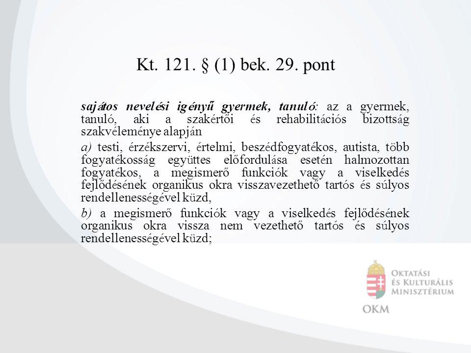 Kt. 121. § (1) bek. 29. pont saj á tos nevel é si ig é nyű gyermek, tanul ó : az a gyermek, tanul ó, aki a szak é rtői é s rehabilit á ci ó s bizotts