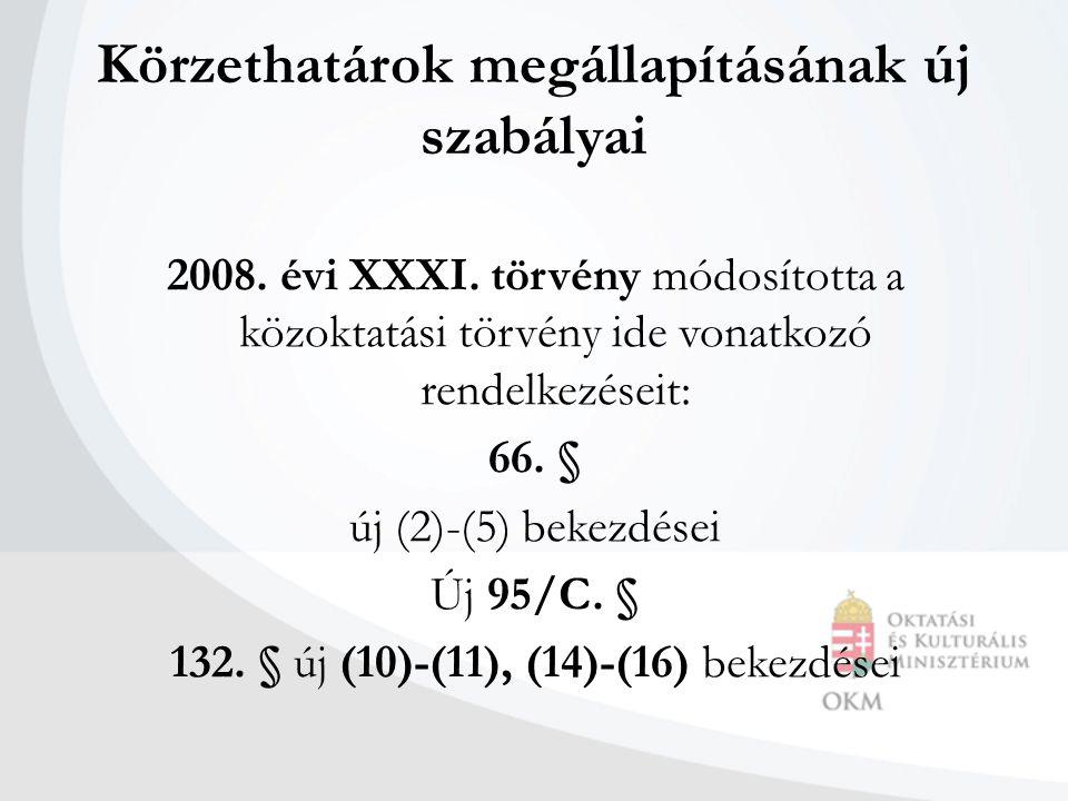 Körzethatárok megállapításának új szabályai 2008. évi XXXI. törvény módosította a közoktatási törvény ide vonatkozó rendelkezéseit: 66. § új (2)-(5) b