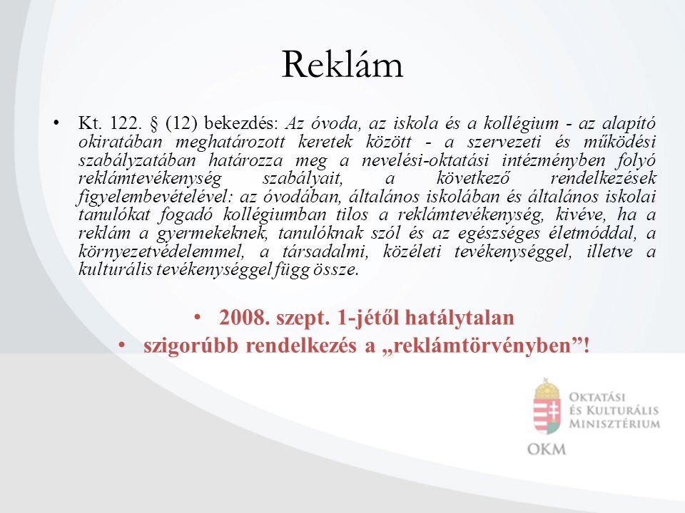 Reklám Kt. 122. § (12) bekezdés: Az óvoda, az iskola és a kollégium - az alapító okiratában meghatározott keretek között - a szervezeti és működési sz