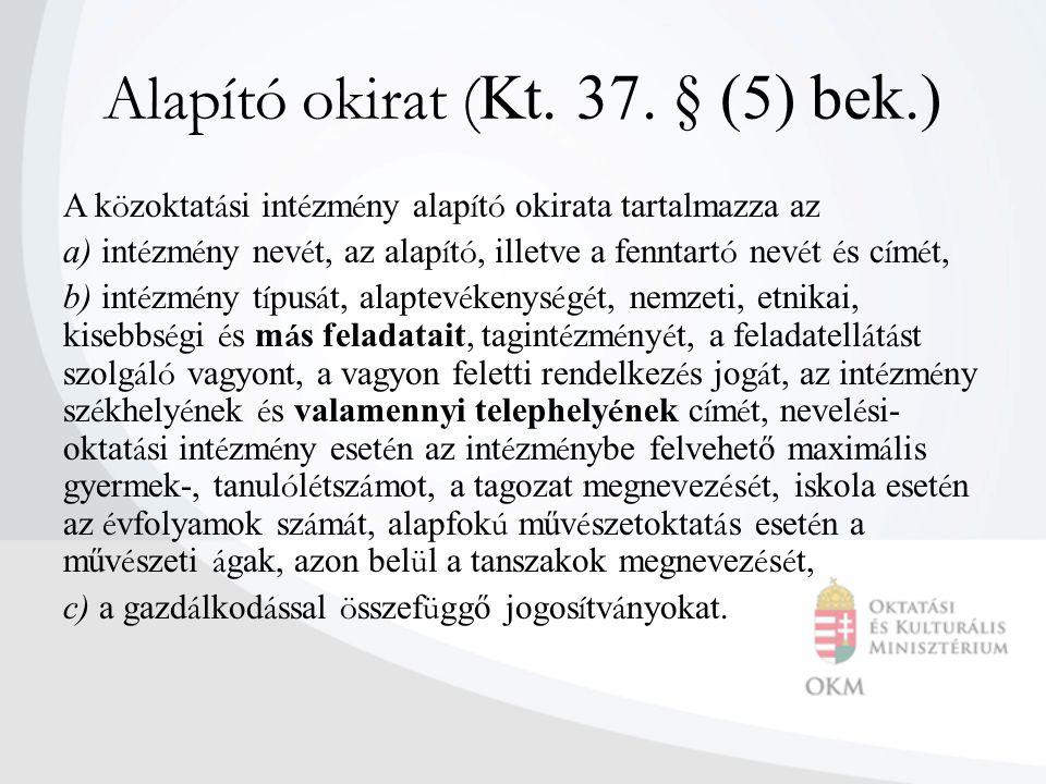 Alapító okirat ( Kt. 37. § (5) bek.) A k ö zoktat á si int é zm é ny alap í t ó okirata tartalmazza az a) int é zm é ny nev é t, az alap í t ó, illetv