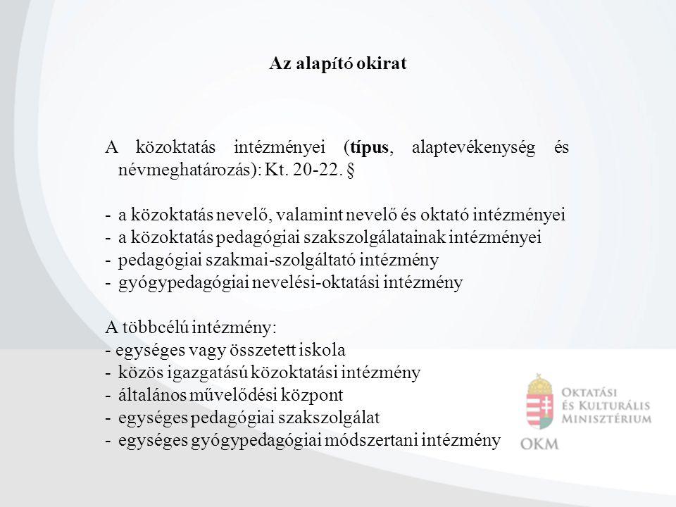 Az alap í t ó okirat A közoktatás intézményei (típus, alaptevékenység és névmeghatározás): Kt. 20-22. § -a közoktatás nevelő, valamint nevelő és oktat