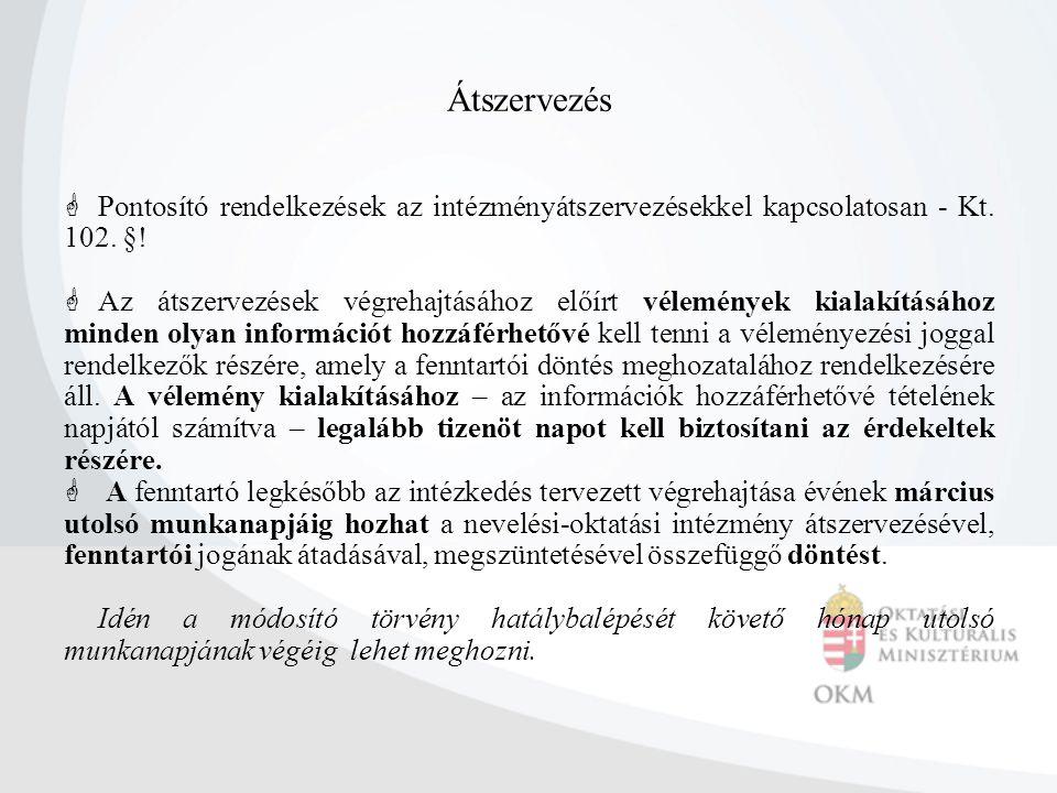 Átszervezés  Pontosító rendelkezések az intézményátszervezésekkel kapcsolatosan - Kt. 102. §!  Az átszervezések végrehajtásához előírt vélemények ki