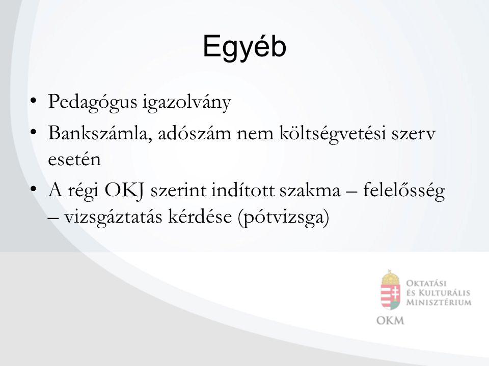 Egyéb Pedagógus igazolvány Bankszámla, adószám nem költségvetési szerv esetén A régi OKJ szerint indított szakma – felelősség – vizsgáztatás kérdése (