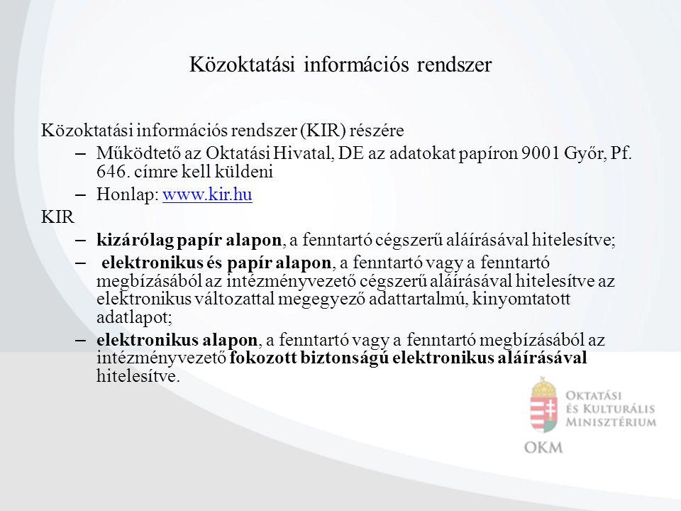 Közoktatási információs rendszer Közoktatási információs rendszer (KIR) részére – Működtető az Oktatási Hivatal, DE az adatokat papíron 9001 Győr, Pf.