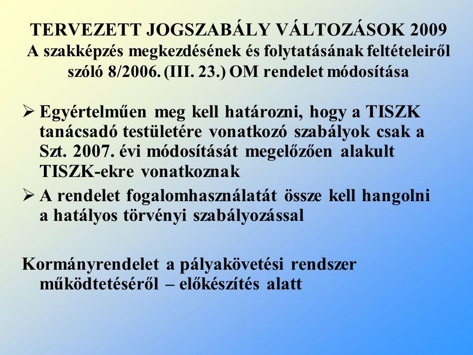 TERVEZETT JOGSZABÁLY VÁLTOZÁSOK 2009 A szakképzés megkezdésének és folytatásának feltételeiről szóló 8/2006.