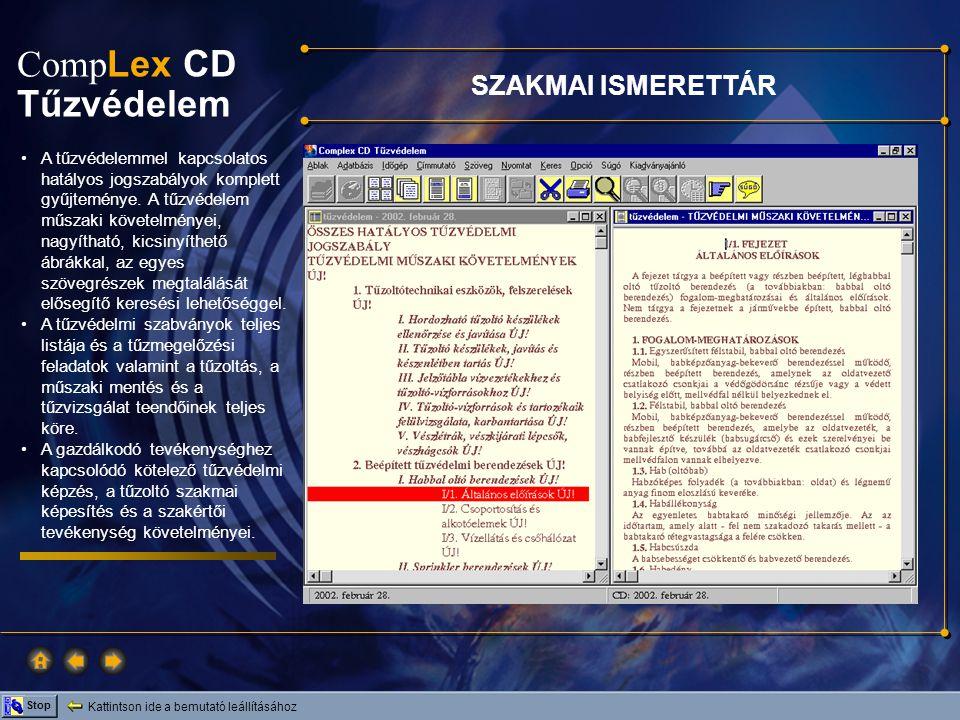 Comp Lex CD Tűzvédelem Kattintson ide a bemutató leállításához Stop SZAKMAI ISMERETTÁR A tűzvédelemmel kapcsolatos hatályos jogszabályok komplett gyűj