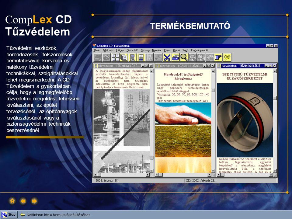 Comp Lex CD Tűzvédelem Kattintson ide a bemutató leállításához Stop HASZNOS INFORMÁCIÓK A CD tartalmaz szakértői, szolgáltatói, gyártói, forgalmazói címlistákat, így könnyedén elérhetőek a szükséges szakemberek.