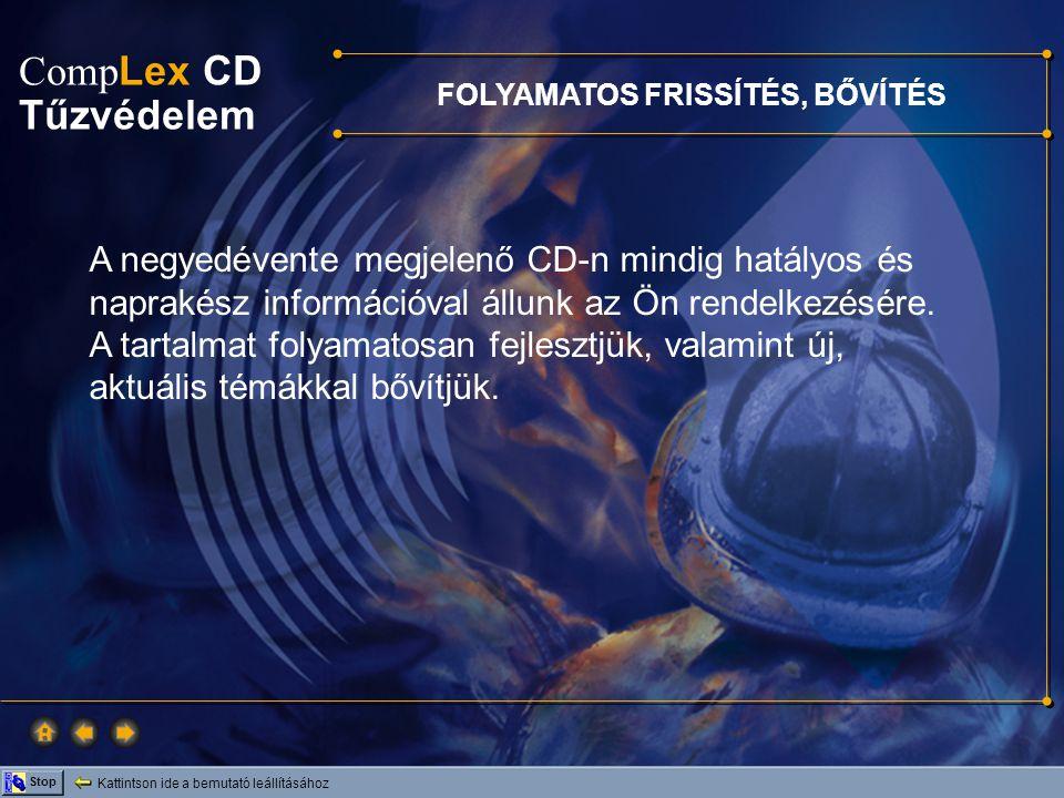 Comp Lex CD Tűzvédelem Kattintson ide a bemutató leállításához Stop FOLYAMATOS FRISSÍTÉS, BŐVÍTÉS A negyedévente megjelenő CD-n mindig hatályos és nap