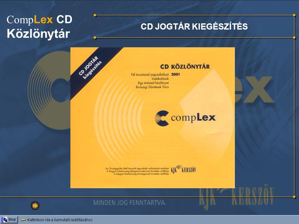 CD JOGTÁR KIEGÉSZÍTÉS Kattintson ide a bemutató leállításához Stop Comp Lex CD Közlönytár