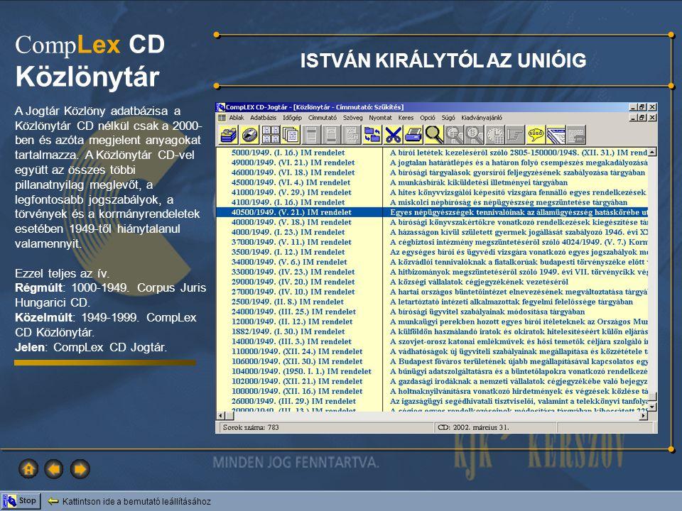 Kattintson ide a bemutató leállításához Stop Comp Lex CD Közlönytár ISTVÁN KIRÁLYTÓL AZ UNIÓIG A Jogtár Közlöny adatbázisa a Közlönytár CD nélkül csak a 2000- ben és azóta megjelent anyagokat tartalmazza.