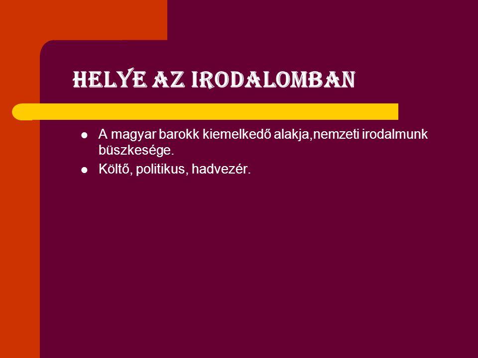 Helye az irodalomban A magyar barokk kiemelkedő alakja,nemzeti irodalmunk büszkesége.