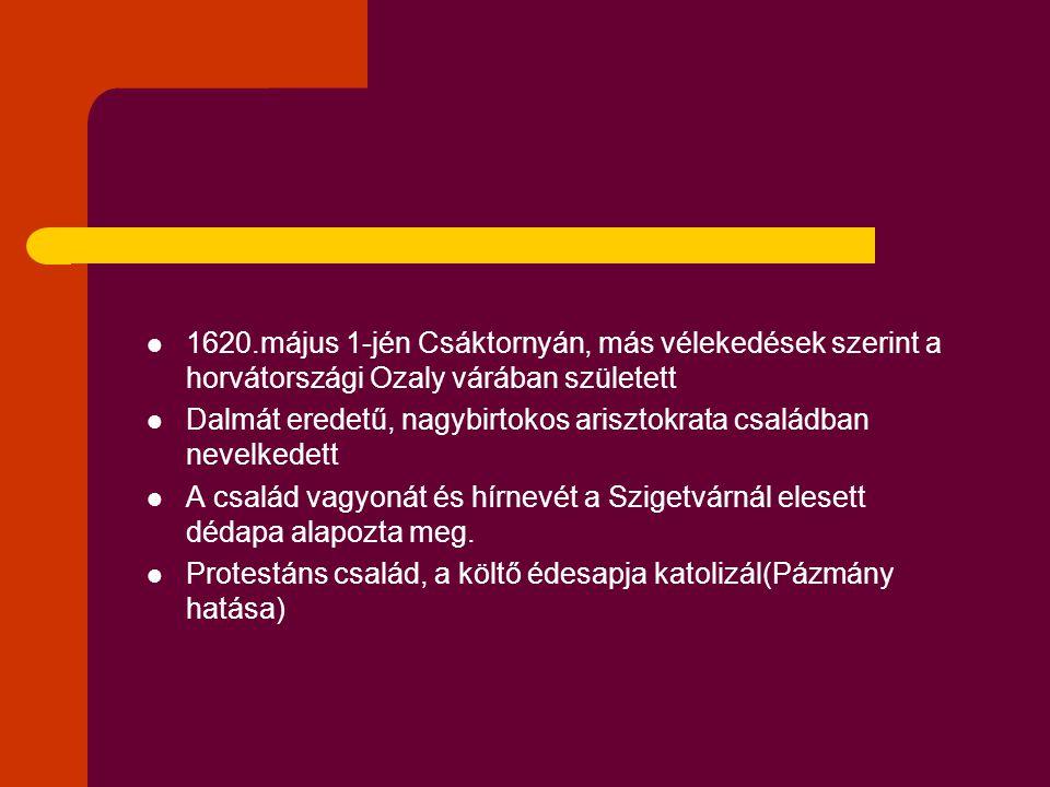 1620.május 1-jén Csáktornyán, más vélekedések szerint a horvátországi Ozaly várában született Dalmát eredetű, nagybirtokos arisztokrata családban nevelkedett A család vagyonát és hírnevét a Szigetvárnál elesett dédapa alapozta meg.