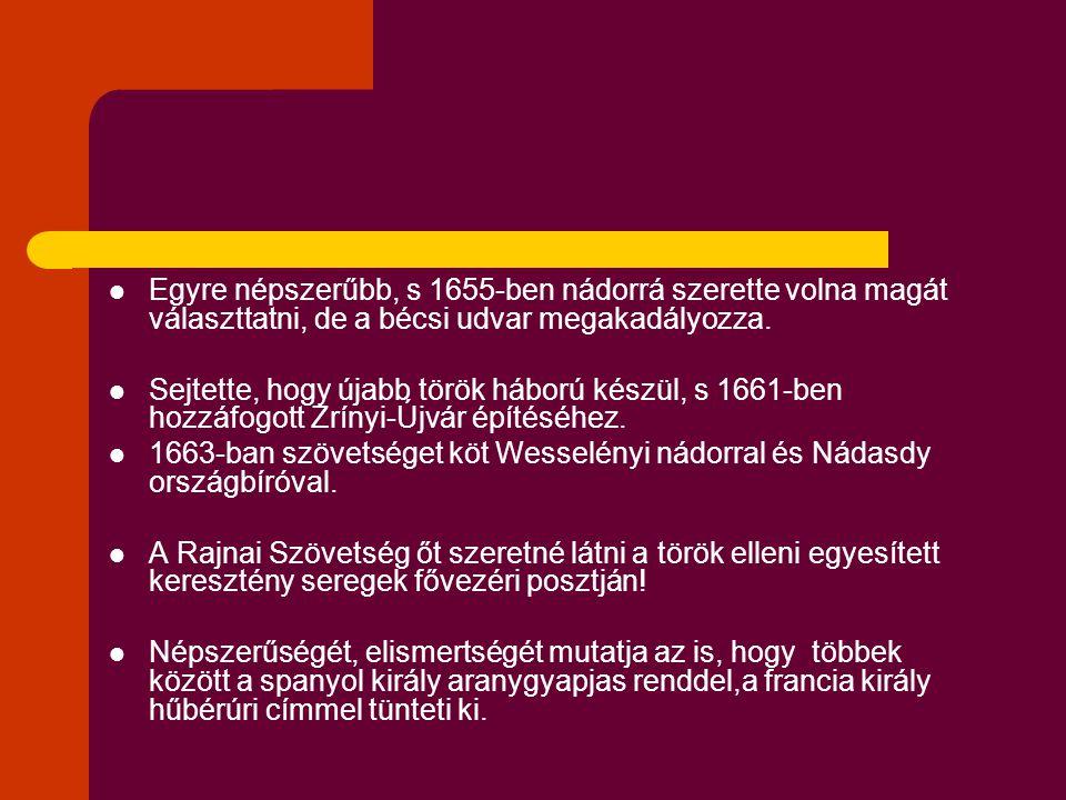 Egyre népszerűbb, s 1655-ben nádorrá szerette volna magát választtatni, de a bécsi udvar megakadályozza.