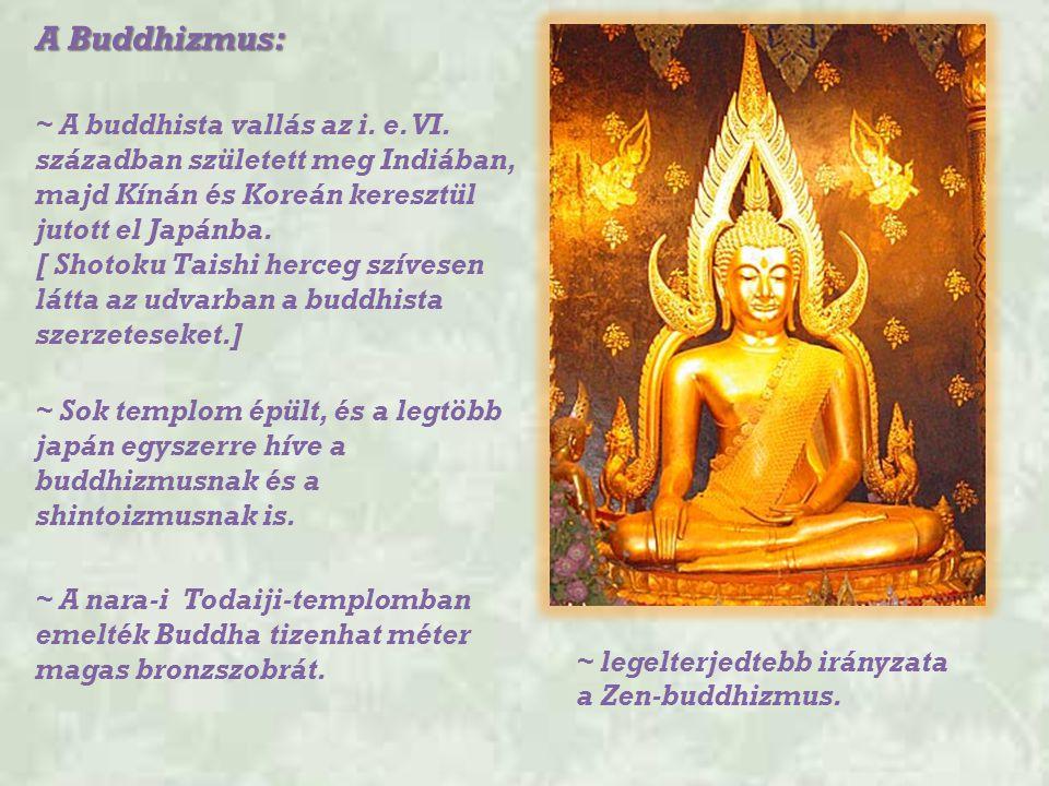 ~ legelterjedtebb irányzata a Zen-buddhizmus. A Buddhizmus: ~ A buddhista vallás az i. e. VI. században született meg Indiában, majd Kínán és Koreán k