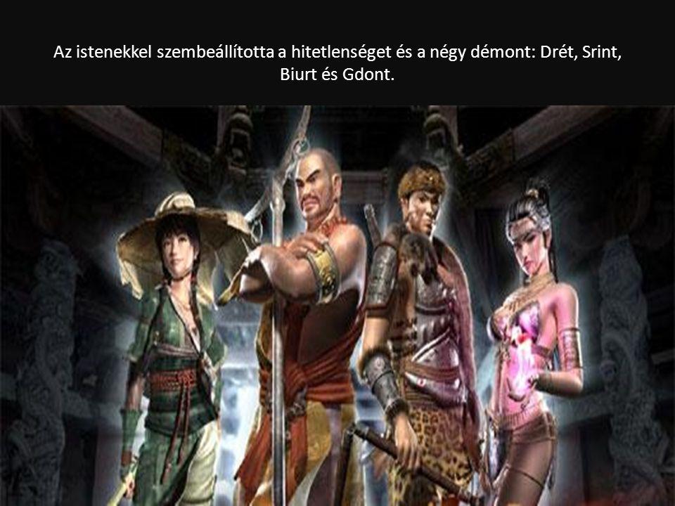 Az istenekkel szembeállította a hitetlenséget és a négy démont: Drét, Srint, Biurt és Gdont.