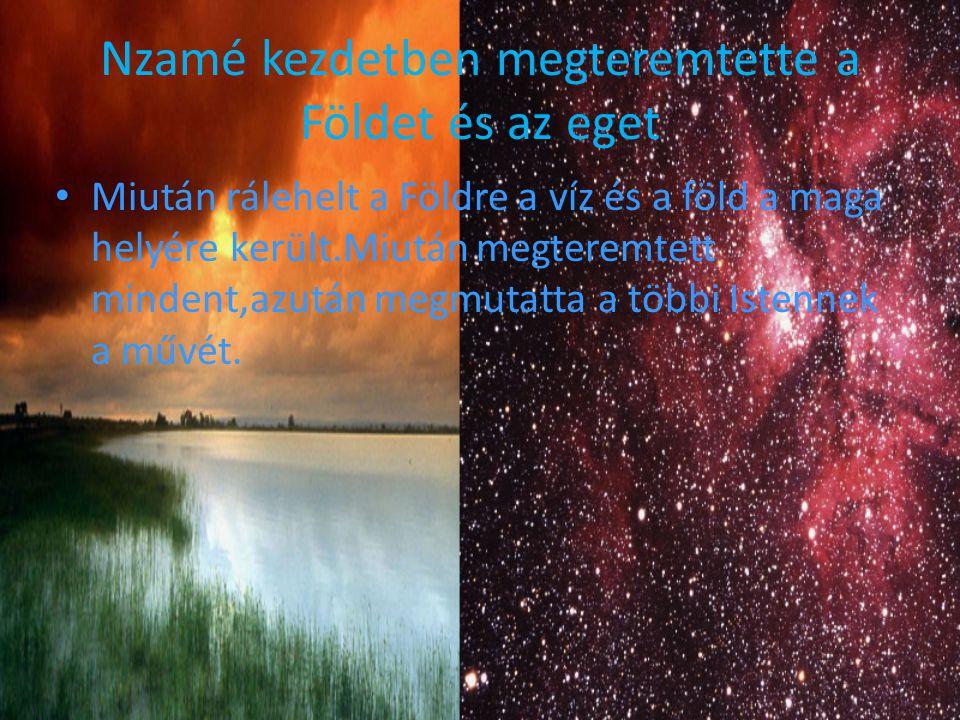 Nzamé kezdetben megteremtette a Földet és az eget Miután rálehelt a Földre a víz és a föld a maga helyére került.Miután megteremtett mindent,azután me