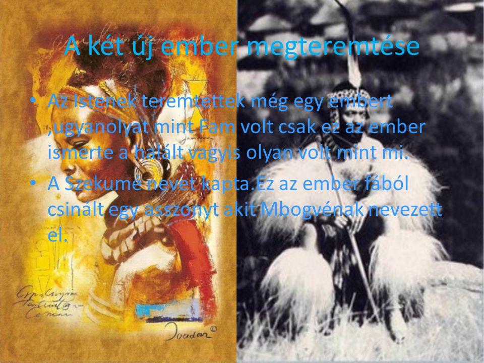 A két új ember megteremtése Az Istenek teremtettek még egy embert,ugyanolyat mint Fam volt csak ez az ember ismerte a halált vagyis olyan volt mint mi