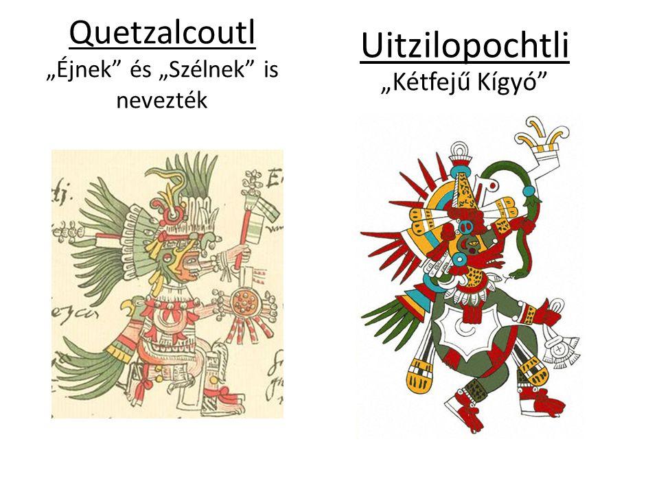 """Quetzalcoutl """"Éjnek"""" és """"Szélnek"""" is nevezték Uitzilopochtli """"Kétfejű Kígyó"""""""