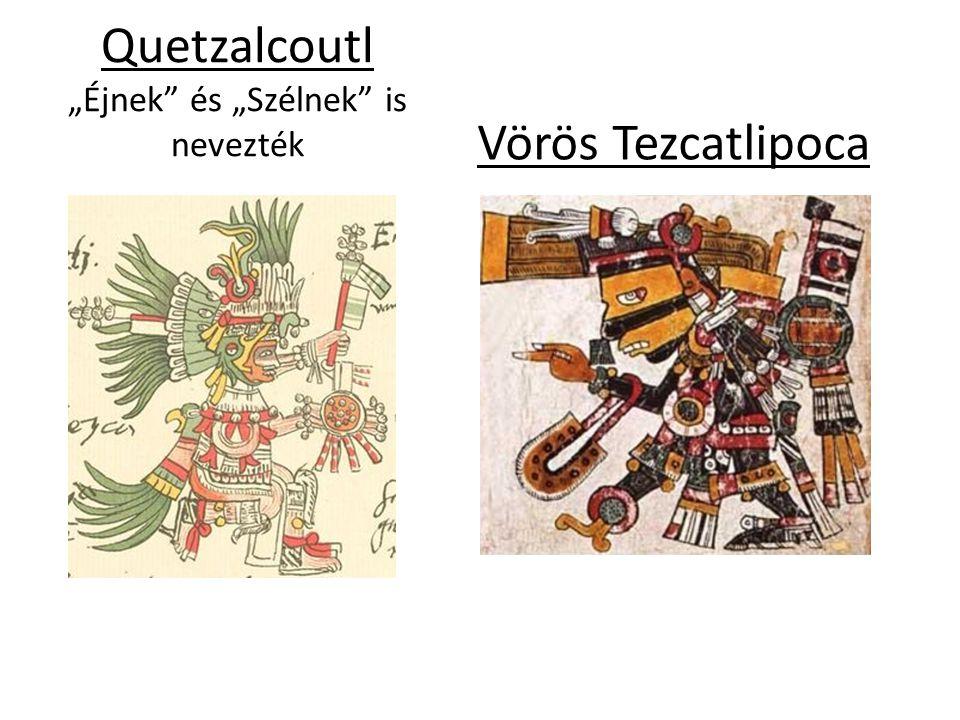 """Quetzalcoutl """"Éjnek"""" és """"Szélnek"""" is nevezték Vörös Tezcatlipoca"""