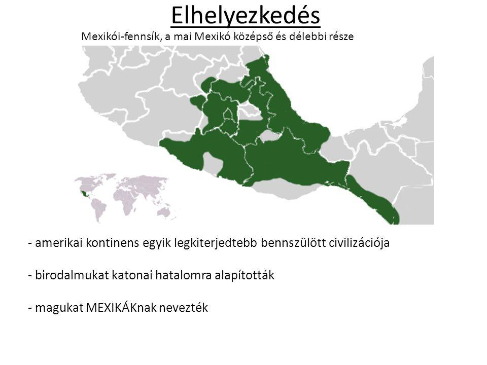 Elhelyezkedés - amerikai kontinens egyik legkiterjedtebb bennszülött civilizációja - birodalmukat katonai hatalomra alapították - magukat MEXIKÁKnak n