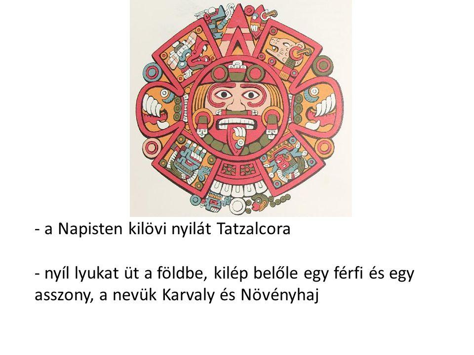 - a Napisten kilövi nyilát Tatzalcora - nyíl lyukat üt a földbe, kilép belőle egy férfi és egy asszony, a nevük Karvaly és Növényhaj
