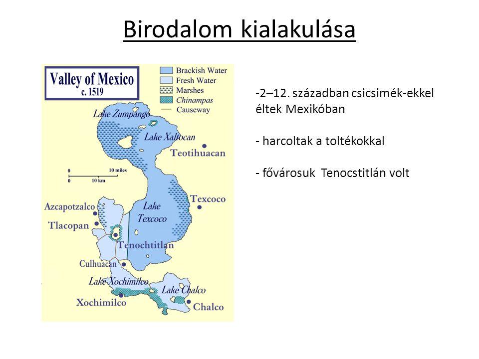 Birodalom kialakulása -2–12. században csicsimék-ekkel éltek Mexikóban - harcoltak a toltékokkal - fővárosuk Tenocstitlán volt