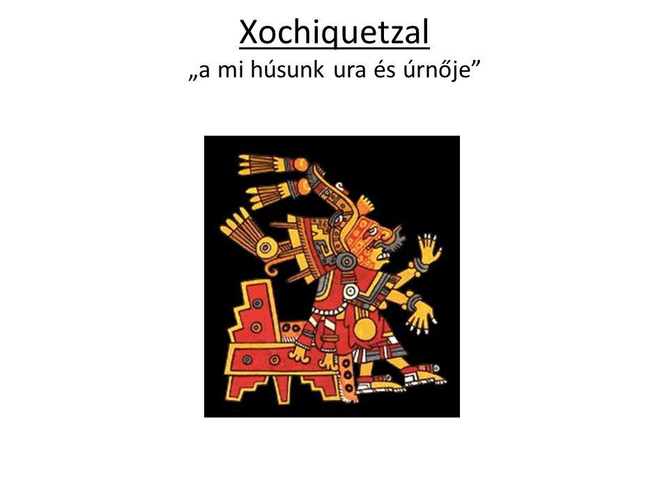 """Xochiquetzal """"a mi húsunk ura és úrnője"""""""