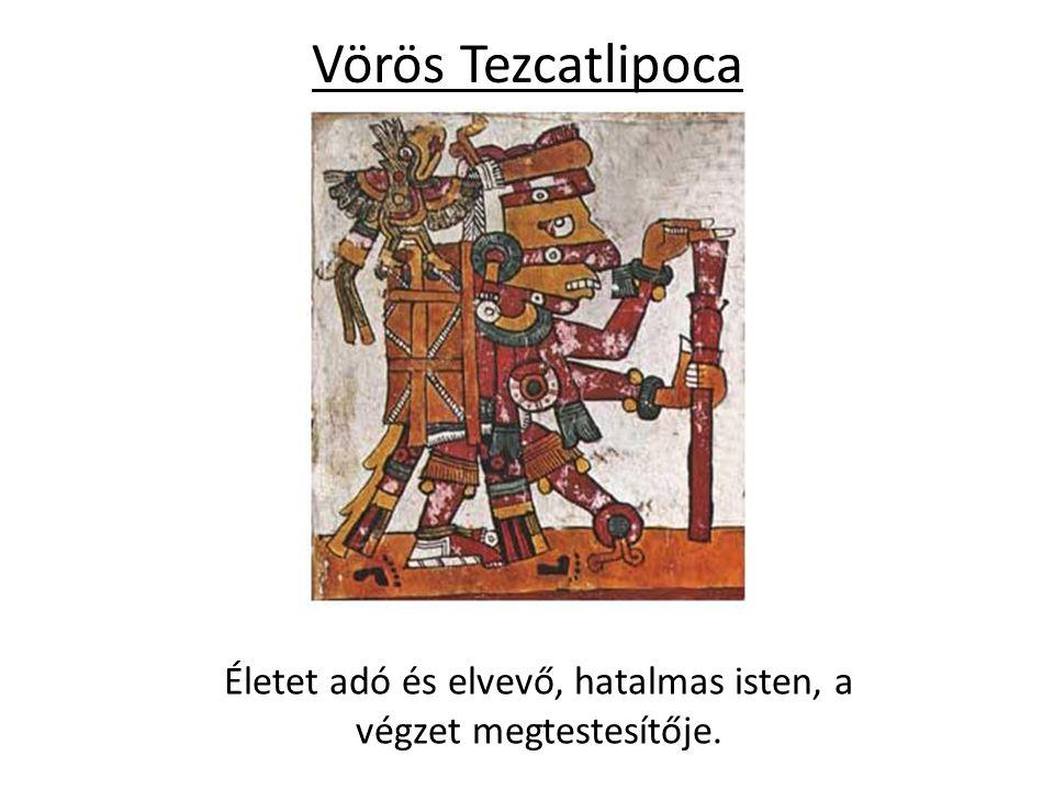 Vörös Tezcatlipoca Életet adó és elvevő, hatalmas isten, a végzet megtestesítője.