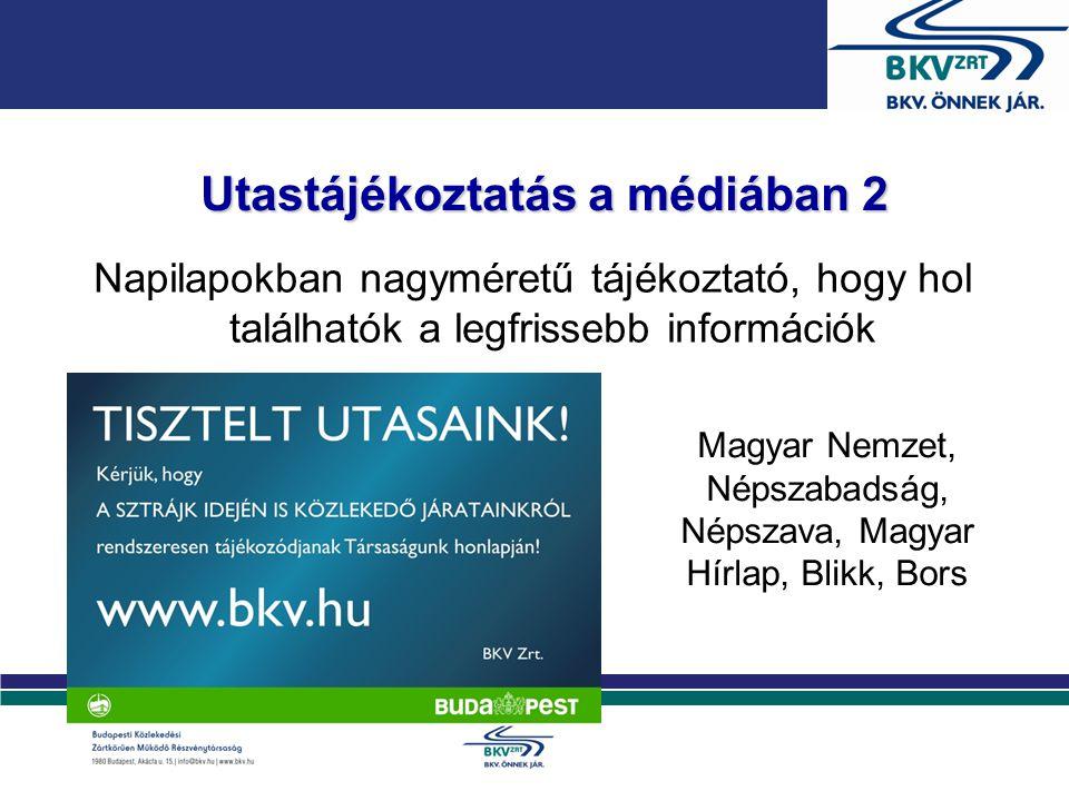 Utastájékoztatás a médiában 2 Napilapokban nagyméretű tájékoztató, hogy hol találhatók a legfrissebb információk Magyar Nemzet, Népszabadság, Népszava