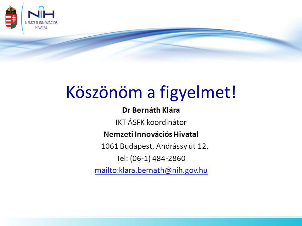 Köszönöm a figyelmet! Dr Bernáth Klára IKT ÁSFK koordinátor Nemzeti Innovációs Hivatal 1061 Budapest, Andrássy út 12. Tel: (06-1) 484-2860 mailto:klar