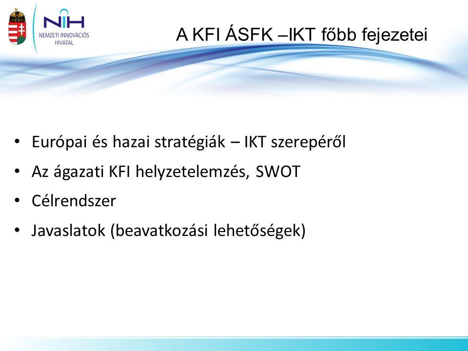 Európai és hazai stratégiák – IKT szerepéről Az ágazati KFI helyzetelemzés, SWOT Célrendszer Javaslatok (beavatkozási lehetőségek) A KFI ÁSFK –IKT főb