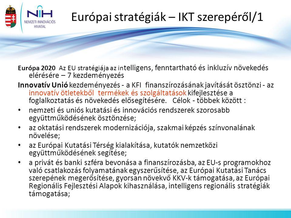 Európai stratégiák – IKT szerepéről/1 Európa 2020 Az EU stratégiája az in telligens, fenntartható és inkluzív növekedés elérésére – 7 kezdeményezés In