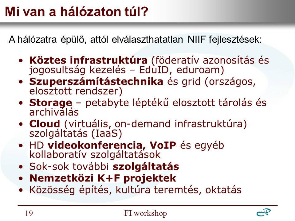 Nemzeti Információs Infrastruktúra Fejlesztési Intézet FI workshop 19 Mi van a hálózaton túl? Köztes infrastruktúra (föderatív azonosítás és jogosults