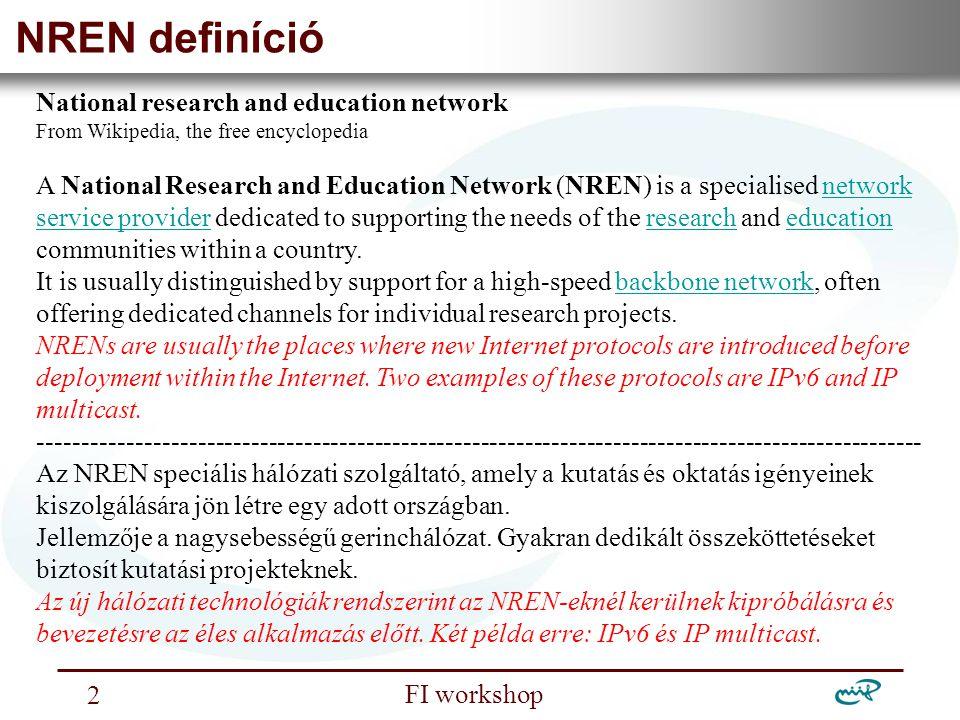 Nemzeti Információs Infrastruktúra Fejlesztési Intézet FI workshop 13 Az NIIF által meghonosított technológiák Példák: X.25 hálózat IP hálózat, Internet DWDM IPv6 VoIP IP alapú videokonferencia Szuperszámítástechnika