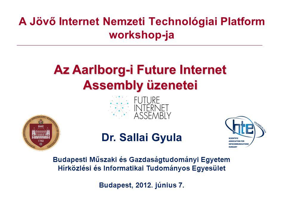 A Jövő Internet Nemzeti Technológiai Platform workshop-ja Az Aarlborg-i Future Internet Assembly üzenetei Dr.