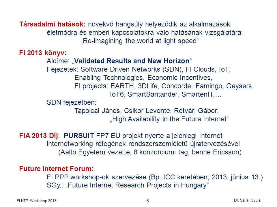 Dr. Sallai Gyula FI NTP Workshop 2013 5 Társadalmi hatások: növekvő hangsúly helyeződik az alkalmazások életmódra és emberi kapcsolatokra való hatásán