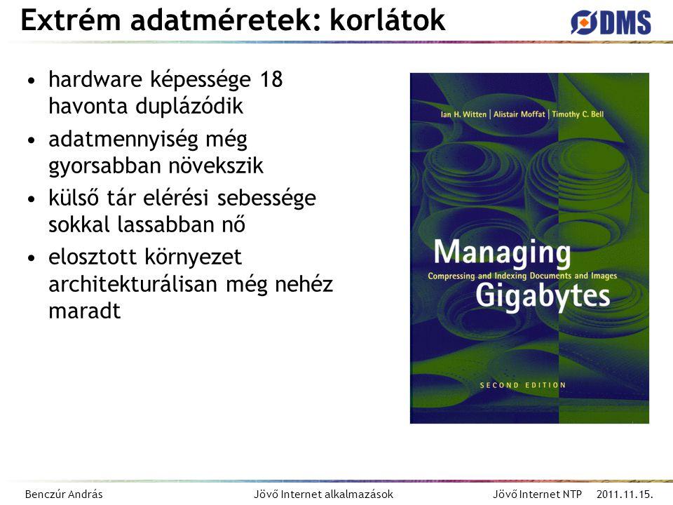 Benczúr András Jövő Internet alkalmazások Jövő Internet NTP 2011.11.15. Extrém adatméretek: korlátok hardware képessége 18 havonta duplázódik adatmenn
