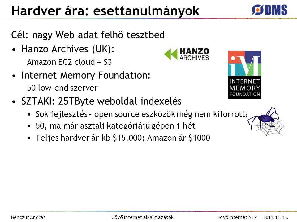 Benczúr András Jövő Internet alkalmazások Jövő Internet NTP 2011.11.15. Hardver ára: esettanulmányok Cél: nagy Web adat felhő tesztbed Hanzo Archives