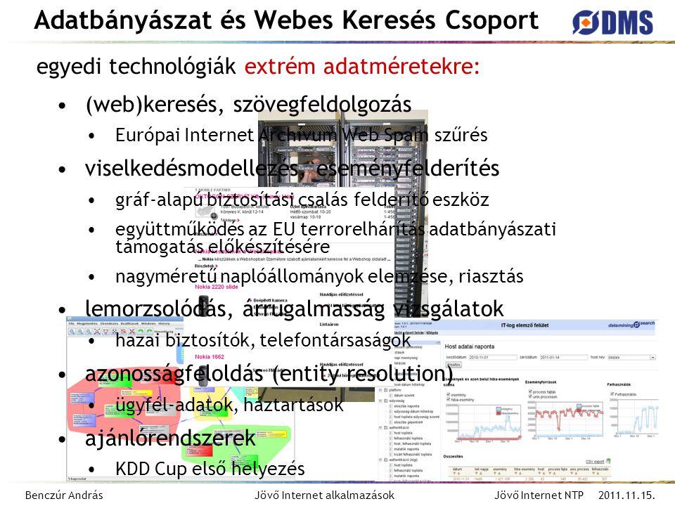 Benczúr András Jövő Internet alkalmazások Jövő Internet NTP 2011.11.15. Adatbányászat és Webes Keresés Csoport egyedi technológiák extrém adatméretekr