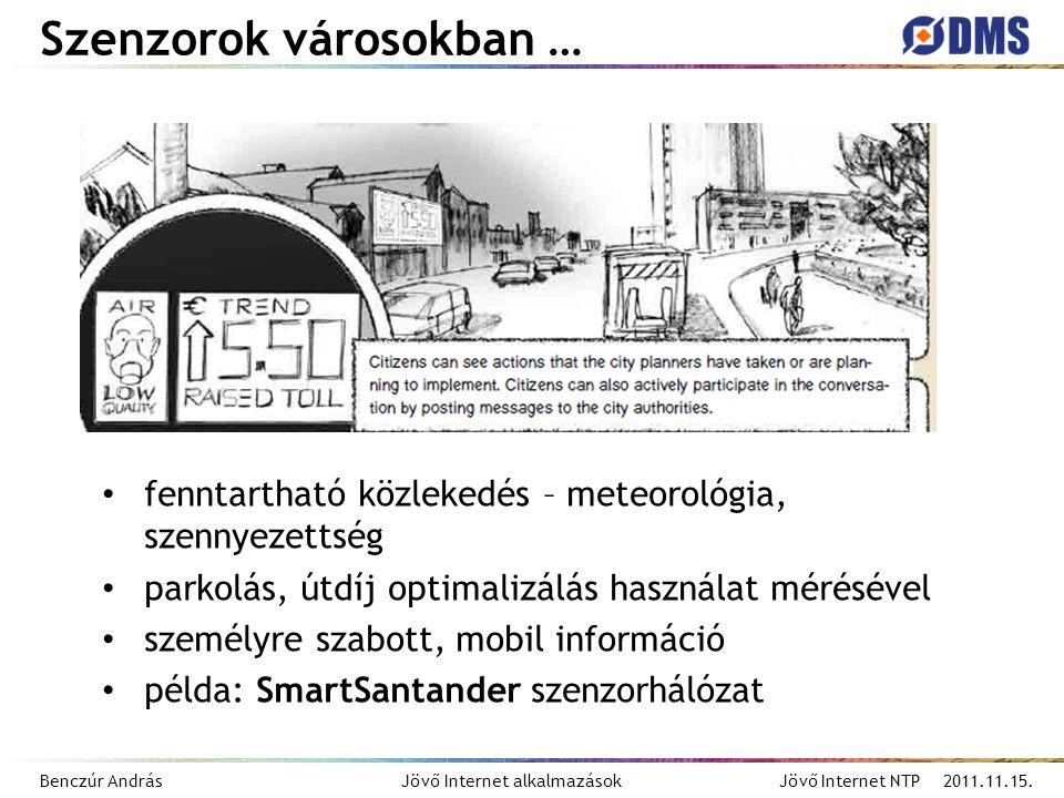 Benczúr András Jövő Internet alkalmazások Jövő Internet NTP 2011.11.15. Szenzorok városokban … fenntartható közlekedés – meteorológia, szennyezettség