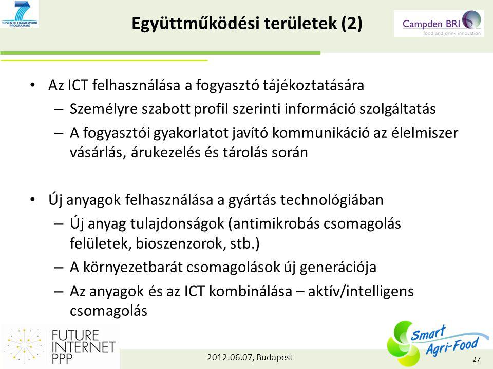 2012.06.07, Budapest Együttműködési területek (2) Az ICT felhasználása a fogyasztó tájékoztatására – Személyre szabott profil szerinti információ szolgáltatás – A fogyasztói gyakorlatot javító kommunikáció az élelmiszer vásárlás, árukezelés és tárolás során Új anyagok felhasználása a gyártás technológiában – Új anyag tulajdonságok (antimikrobás csomagolás felületek, bioszenzorok, stb.) – A környezetbarát csomagolások új generációja – Az anyagok és az ICT kombinálása – aktív/intelligens csomagolás 27