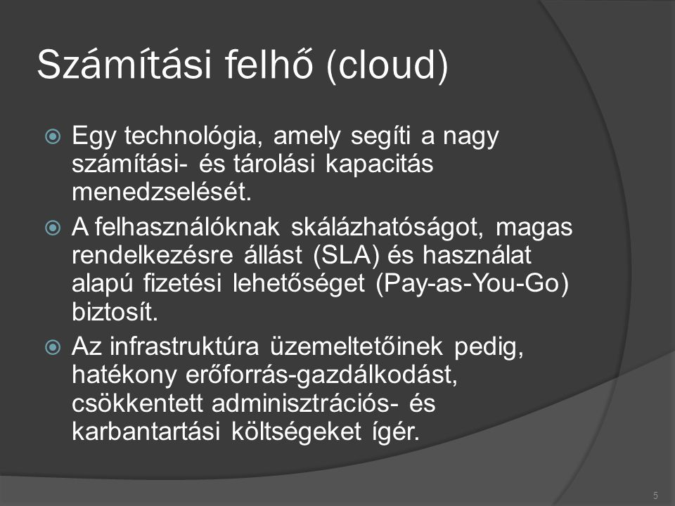 Számítási felhő (cloud)  Egy technológia, amely segíti a nagy számítási- és tárolási kapacitás menedzselését.
